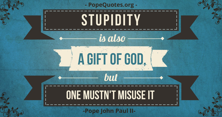 Pope john paul ii quote stupidity is also a gift of god but one stupidity is also a gift of god pope john paul ii quote negle Image collections
