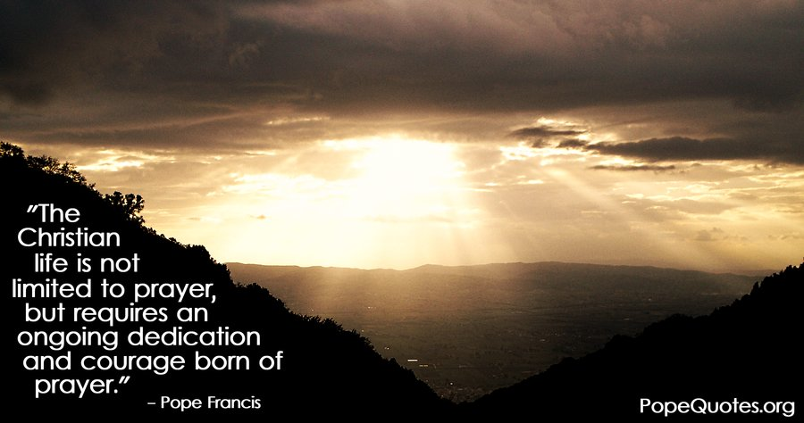 the christian life is not limited to prayer - pope francis