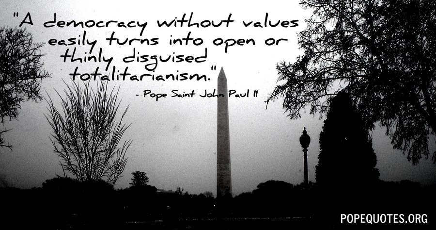 Pope John Paul Ii A Democracy Without Values Easily Turns Into