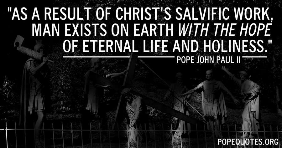 as a result of christs salvific work man exists on earth - pope john paul ii