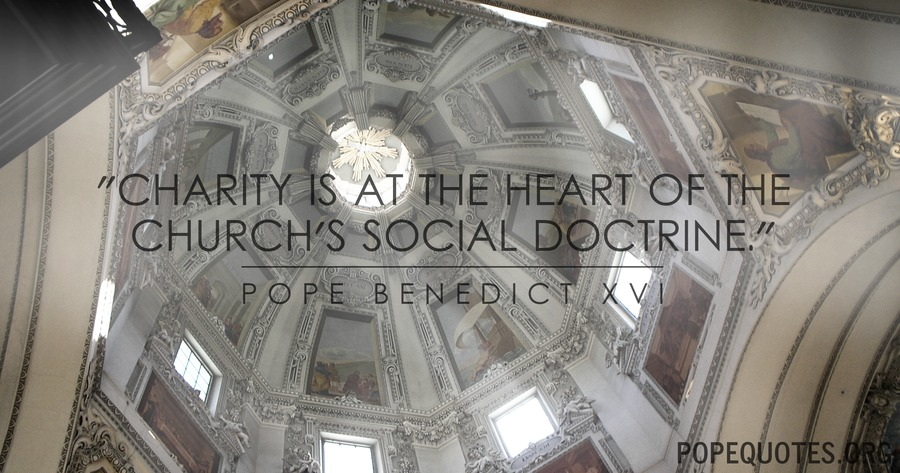 charity is at the heart of the churchs social doctrine - pope benedict xvi