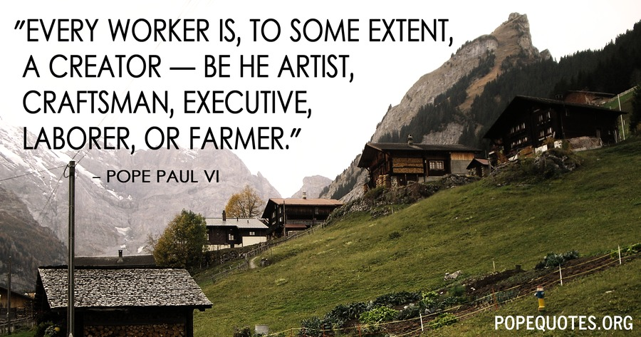 every worker is to some extent a creator - pope paul vi