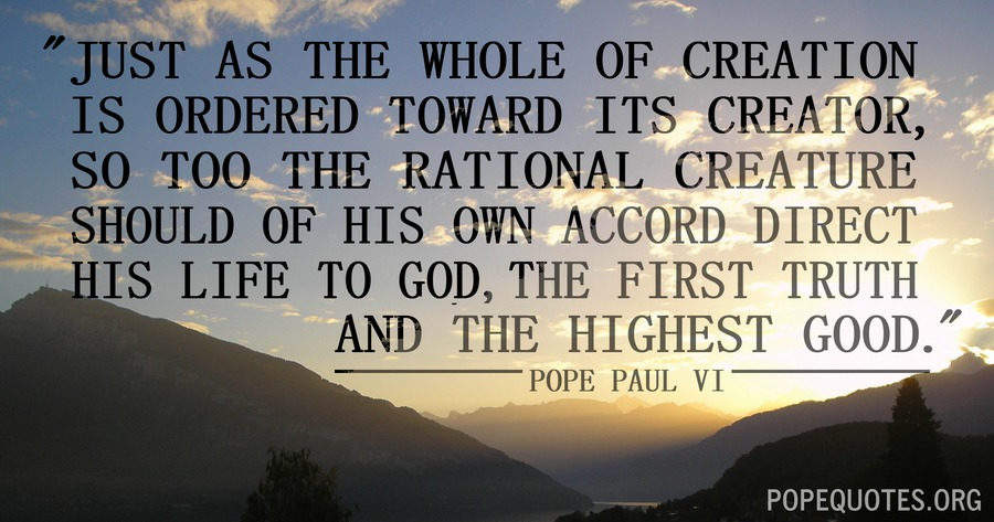 just as the whole of creation is ordered to its creator - pope paul vi