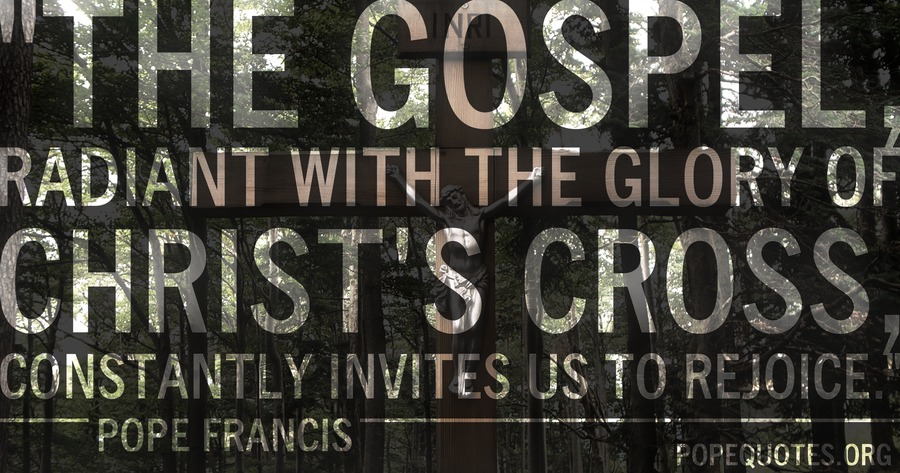 the gospel radiant with the glory of christs cross - pope francis