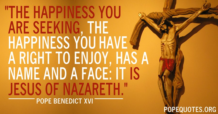 the happiness you are seeking - pope benedict xvi