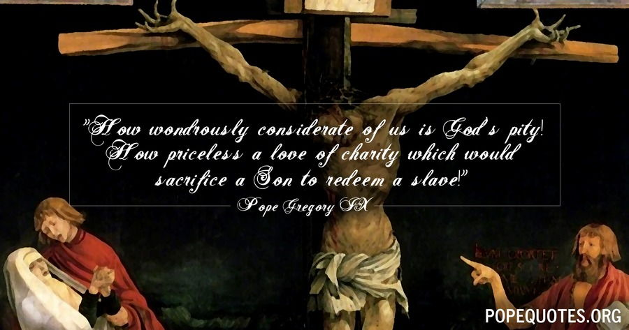 how wondrously considerate of us is gods pity - pope gregory ix
