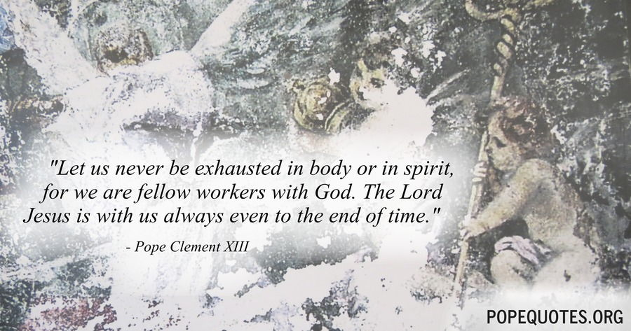 let us never be exhausted in body or in spirit - pope clement xiii