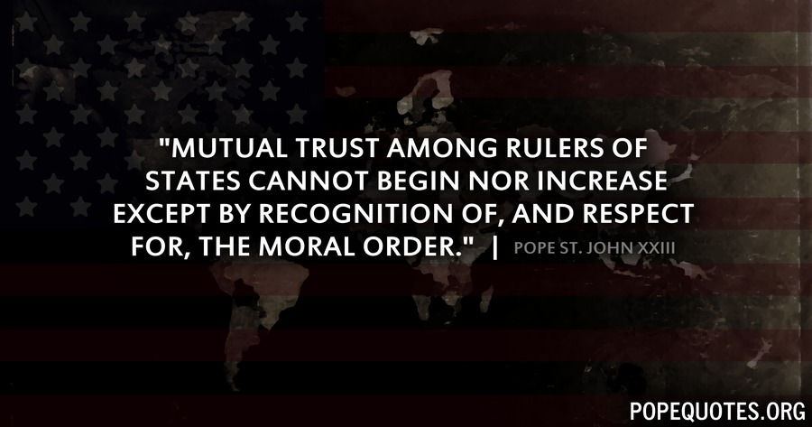 mutual trust among rulers of states cannot begin - pope john xxiii