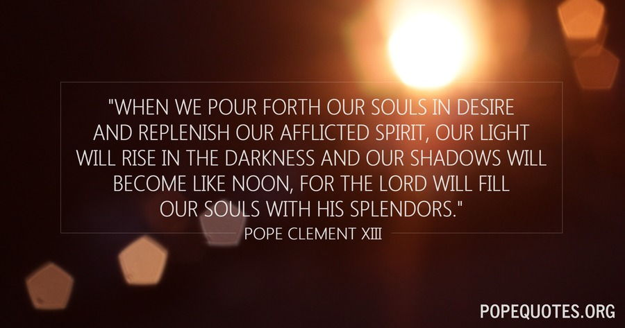 when we pour forth our souls in desire - pope clement xiii